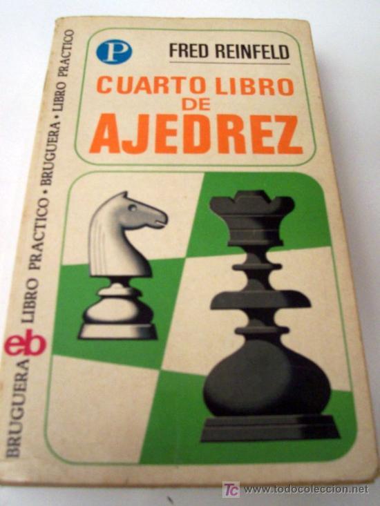 Cuarto libro de Ajedrez - Editorial Bruguera, cuarta edición Ocubre 1972 - por Fred Reinfeld (Libros de Segunda Mano - Ciencias, Manuales y Oficios - Otros)