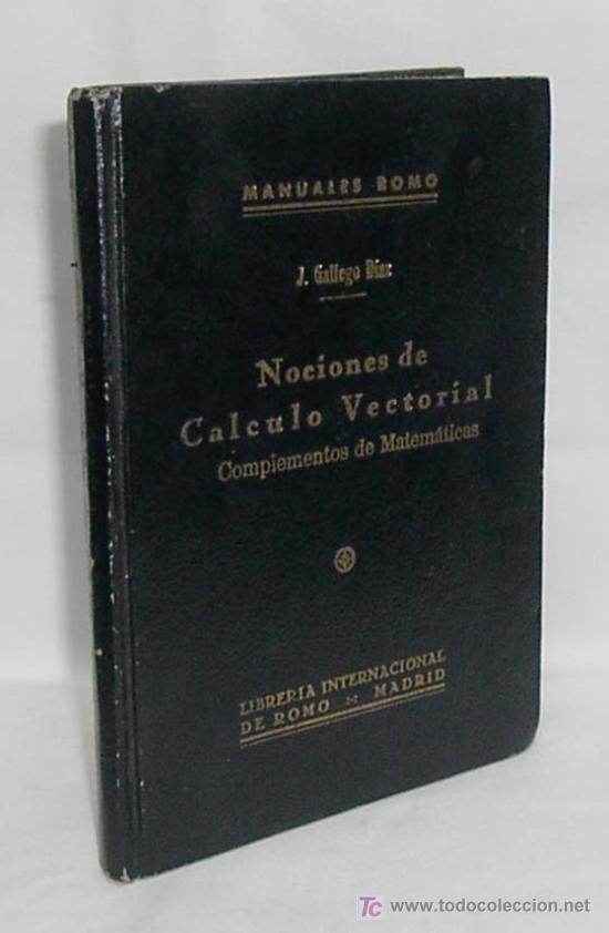 J. GALLEGO DÍAZ.- NOCIONES DE CÁLCULO VECTORIAL Y COMPLEMENTOS DE MATEMÁTICAS. (Libros de Segunda Mano - Ciencias, Manuales y Oficios - Física, Química y Matemáticas)
